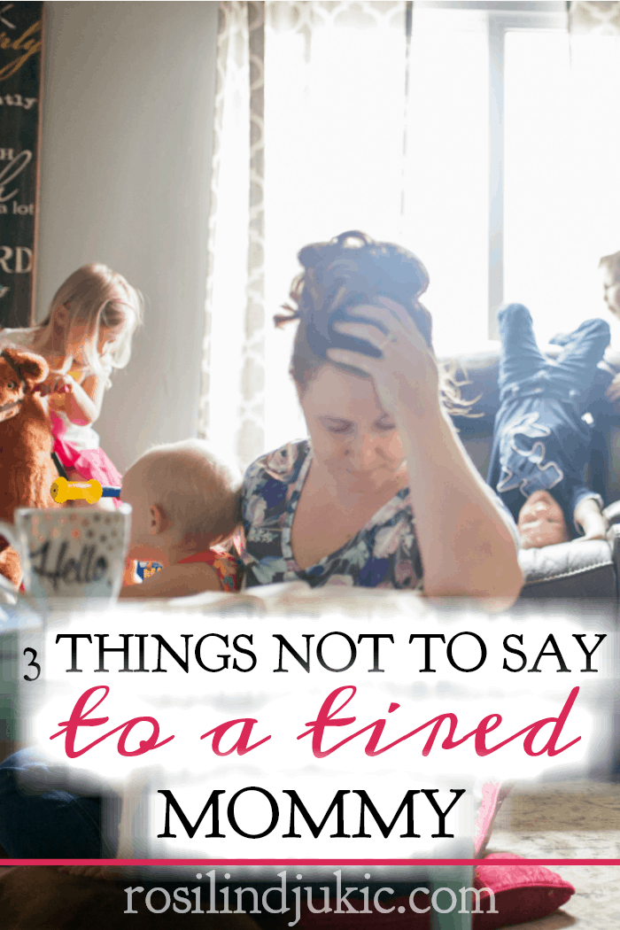 When a mommy of littles is tired and exhausted, it's easy to answer her with trite answers that are empty of meaning. Here are three things not to say.