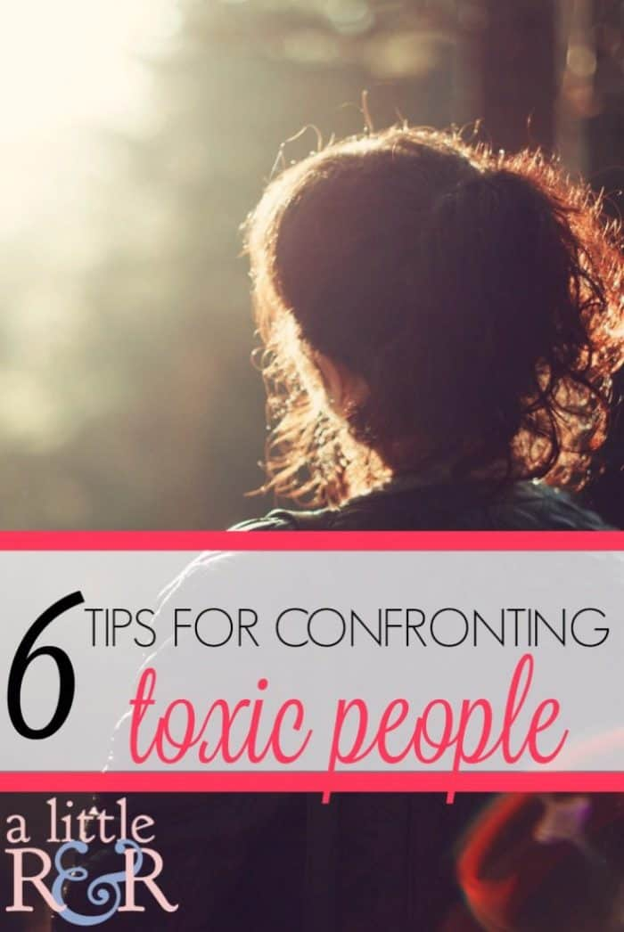 Here are six tips you need to help you know how to confront the toxic people in your life.