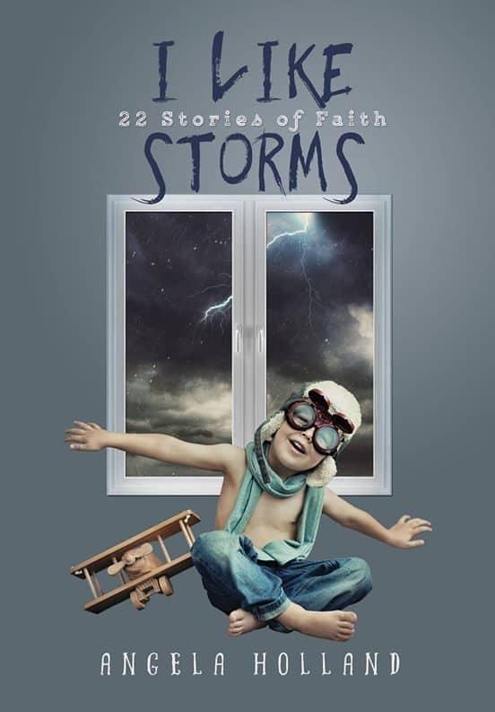 I Like Storms - 22 Stories of Faith to inspire and encourage you in times of adveristy.