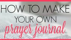 How to Make Your Own Prayer Journal