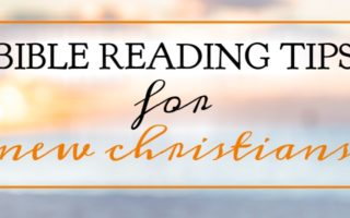 4 Bible Reading Tips For New Christians