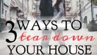 3 Ways to Tear Your House Down