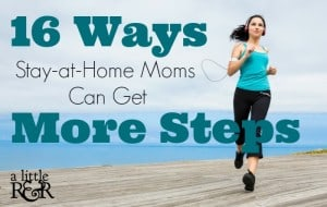 16 Ways Stay-at-Home Moms Can Get More Steps