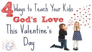 Here are 4 ways you can help your kids learn about God's love this Valentine's Day