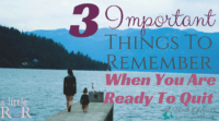 3 Important Things To Remember When You Are Ready To Quit
