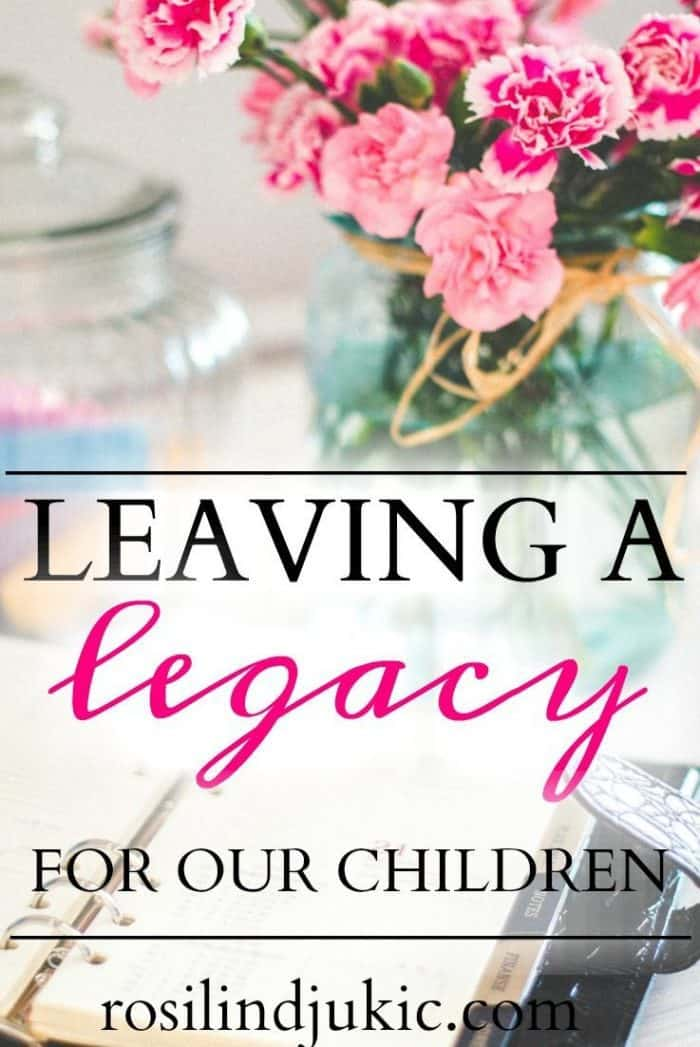 What kind of legacy are we leaving for our children? What kind of worldview, moral principles, and values? Are we being intentional about this or just hoping that our children will learn from what they observe from us as their parents?