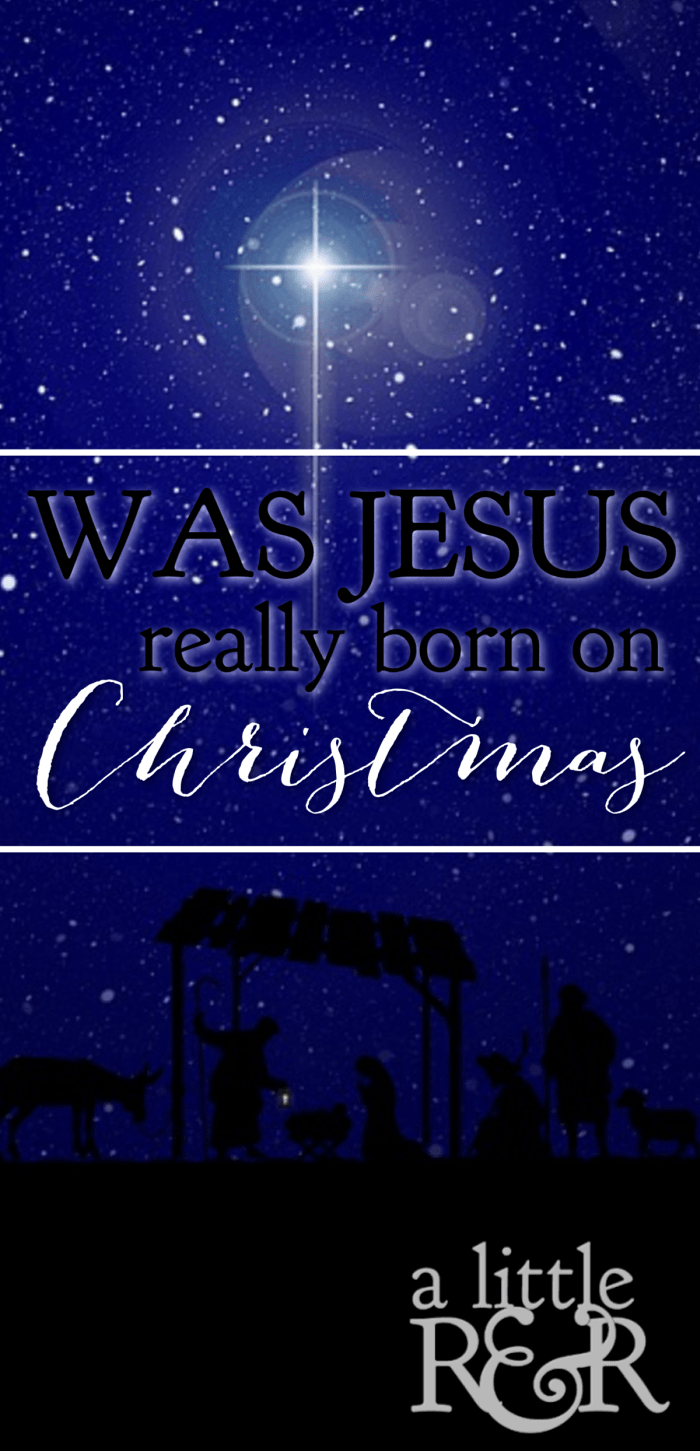 Was Jesus Really Born on Christmas? ⋆ A Little R & R