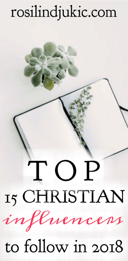 When you're needing Christian encouragement and inspiration, here are the top 15 Christian influencers to turn to in 2018!