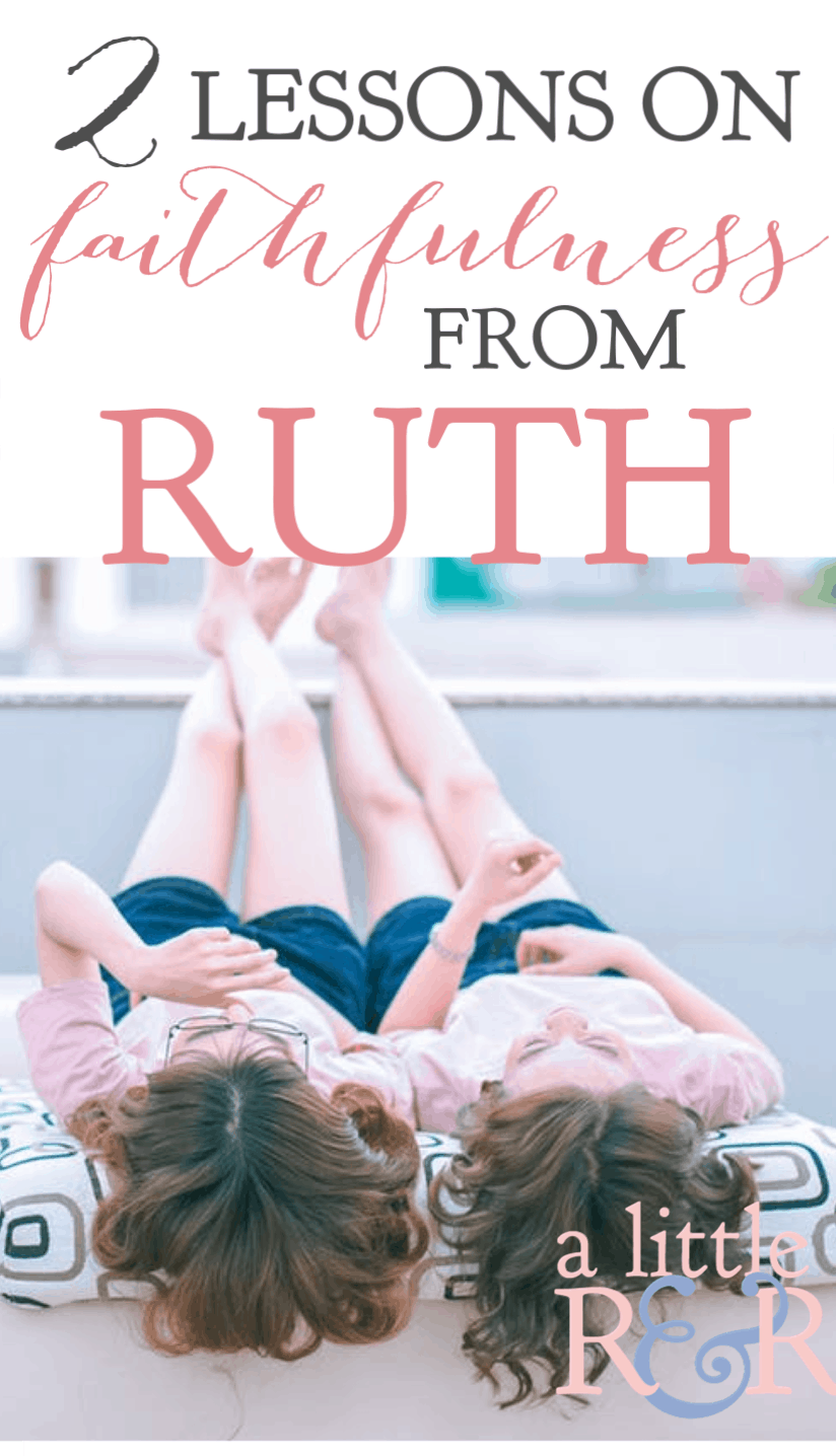 2 lessons on faithfulness from Ruth remind us of the importance of honoring those God has given us without elevating our expectations to impossible levels. #alittlerandr #ruth #onlineBiblestudy #womensBiblestudy #faithfulness #mentorship #loyalty